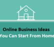 Online Business Ideas You Can Start From Home